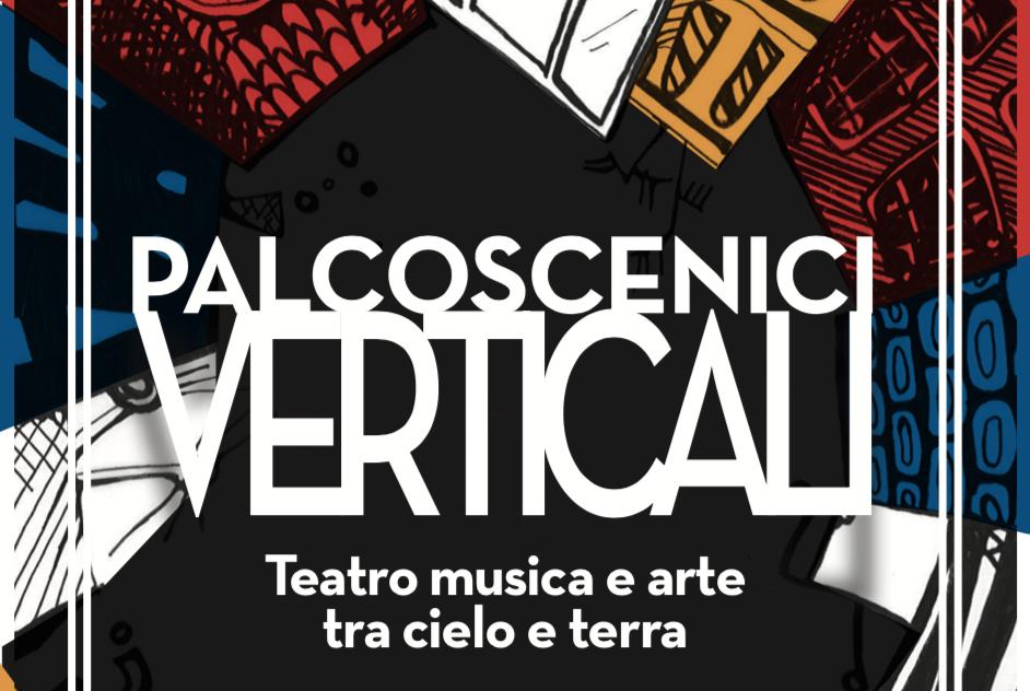 PALCOSCENICI VERTICALI 2019: teatro, musica e arte tra cielo e terra