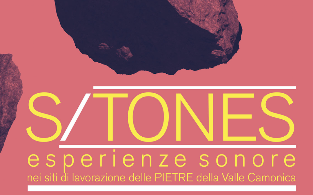 S/TONES: esperienze sonore nei siti di lavorazione delle pietre della Valle Camonica [Del Bene e del Bello 2019]