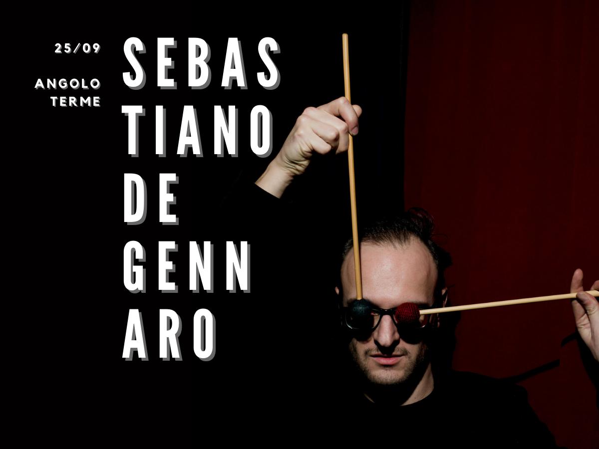 Sebastiano De Gennaro - S/Tones - 25 settembre Angolo Terme